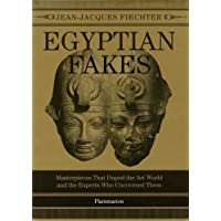Egyptian Fakes: Masterpieces that Duped the Art World and the Experts Who Uncovered Them