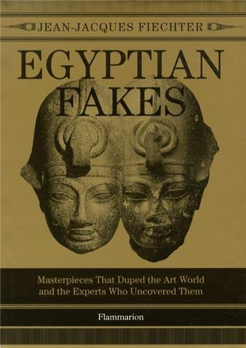 Egyptian Fakes: Masterpieces that Duped the Art World and the Experts Who Uncovered Them por Jean-Jacques Fiechter