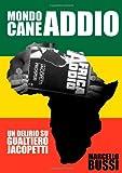 Mondo Cane Addio-Un Delirio Su Gualtiero Jacopetti (Italian Edition)