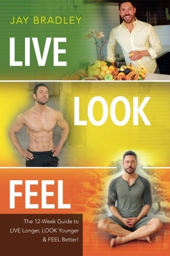 Live Look Feel: The 12-Week Guide to Live Longer, Look Younger & Feel Better!