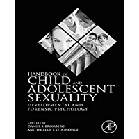 Handbook of Child and Adolescent Sexuality: Developmental and Forensic Psychology