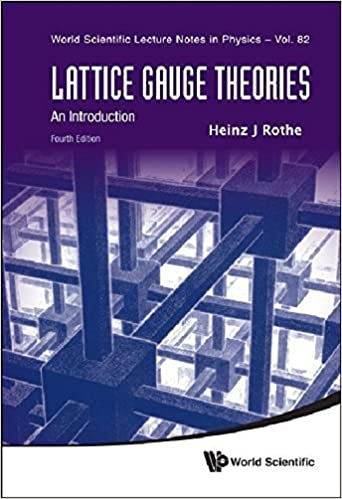 Book Lattice Gauge Theories: An Introduction (4th Edition) (World Scientific Lecture Notes in Physics) (Volume 82) 4th edition by Rothe, Heinz J (2012)