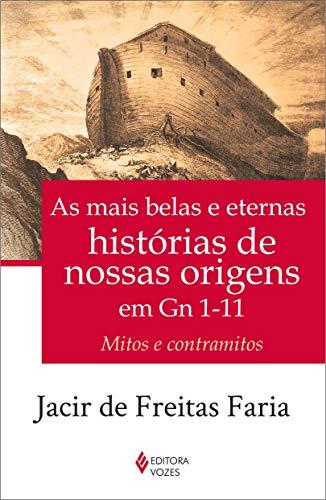 Mais belas e eternas histórias de nossas origens em Gn 1-11: Mitos e contramitos
