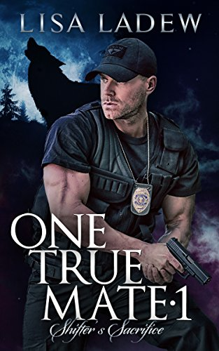 One True Mate 1: Shifter's Sacrifice by [Ladew, Lisa]