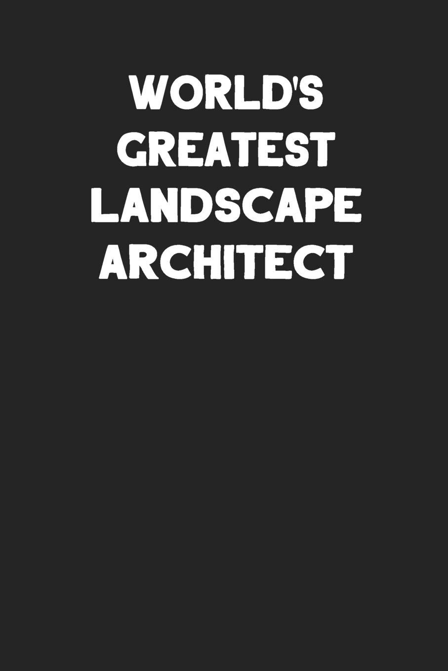 World S Greatest Landscape Architect Blank Lined Career Notebook
