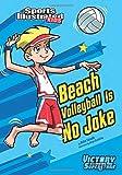 Beach Volleyball Is No Joke (Sports Illustrated Kids Victory School Superstars)