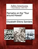 Remarks on the Tour Around Hawaii, Elizabeth Elkins Sanders, 1275608396