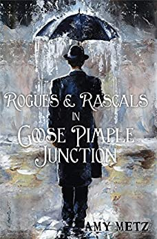 Rogues & Rascals in Goose Pimple Junction (Goose Pimple Junction Mysteries Book 4) by [Metz, Amy]