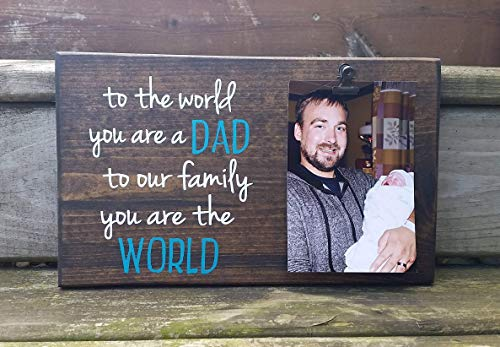 To the World you are a DAD but to our family you are the WORLD. Father's Day Picture Frame gift! Gift for dad, photo board, first father's ()