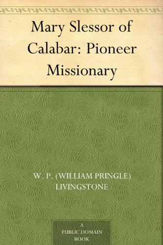 Mary Slessor of Calabar: Pioneer Missionary