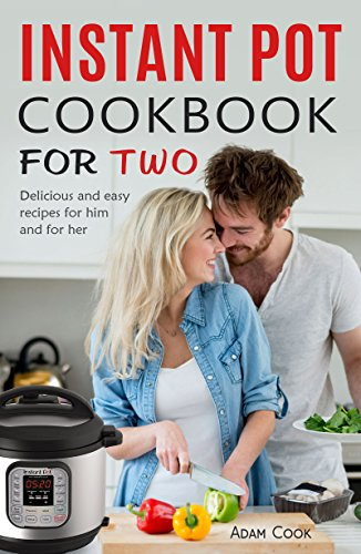 Instant Pot Cookbook For Two: Delicious and easy recipes for him and for her