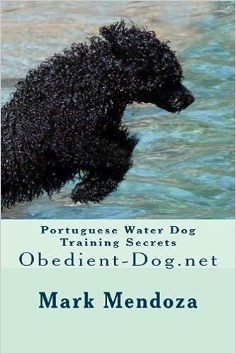 Portuguese Water Dog Training Secrets: Obedient-Dog.net by Mark Mendoza (2014-10-30)