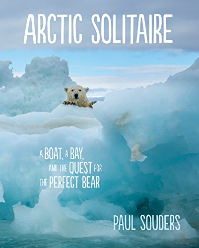 Pdf Photography Arctic Solitaire: A Boat, a Bay, and the Quest for the Perfect Bear