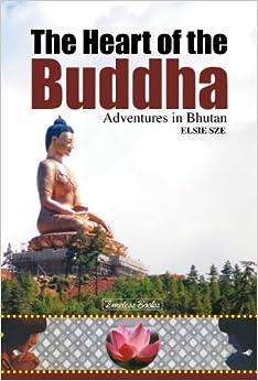 The Heart Of The Buddha : Adventures In Bhutan