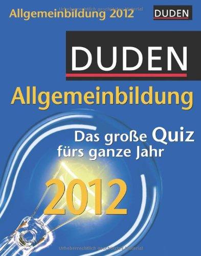 Duden Allgemeinbildung 2012: Das große Quiz fürs ganze Jahr