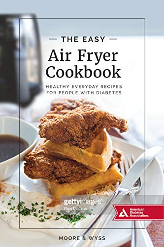 The Easy Air Fryer Cookbook: Healthy, Everyday Recipies for People with Diabetes by Kathy Moore, Wyss
