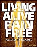 Living Alive Pain Free - Put an End to Fibromyalgia
