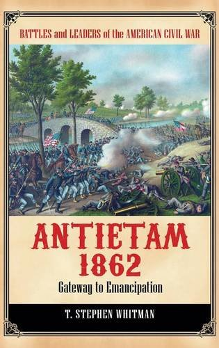 Antietam 1862: Gateway to Emancipation (Battles and Leaders of the American Civil War)