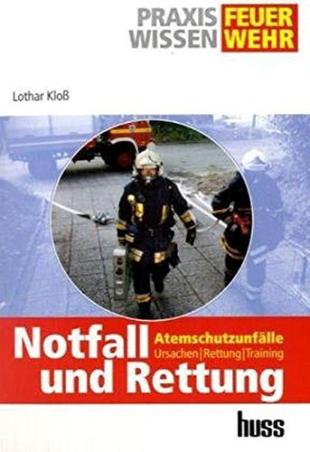Notfall und Rettung: Atemschutzunfälle - Ursachen, Rettung, Training (Praxiswissen Feuerwehr) by Lothar Kloss (2006-01-01)