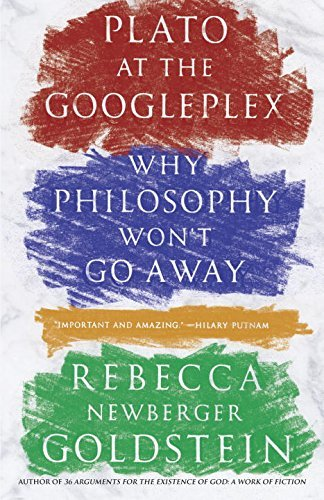 Plato at the Googleplex: Why Philosophy Won't Go Away by Goldstein Rebecca (2015-01-06) Paperback