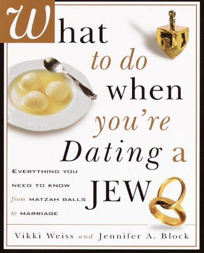 - What to Do When You're Dating a Jew: Everything You Need to Know from Matzoh Balls to Marriage