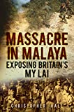 Massacre in Malaya: Exposing Britain's My Lai