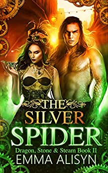 The Silver Spider: A Dragon Shifter Urban Fantasy Steampunk Romance (Dragon, Stone & Steam Book 2) by [Alisyn, Emma]