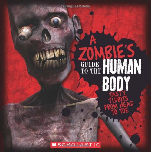 A Zombies Guide To The Human Body Anatomy 101 Taught By A Zombie