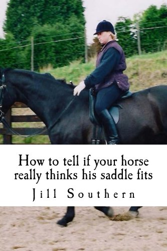 How to tell if your horse really thinks his saddle fits by [Southern, Jill]