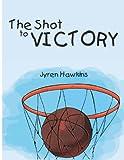 The Shot to Victory, Jyren Hawkins, 1477118330
