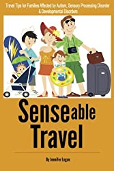 Senseable Travel: Travel Tips for Families Affected by Autism, Sensory Processing Disorder and Developmental Disorders