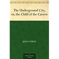 The Underground City, or, the Child of the Cavern (English Edition)