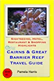 Cairns & the Great Barrier Reef, Queensland (Australia) Travel Guide - Sightseeing, Hotel, Restaurant & Shopping Highlights (Illustrated)