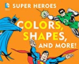 img - for DC Super Heroes Colors, Shapes & More! book / textbook / text book