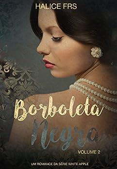 Borboleta Negra - Volume II (Apple White Livro 2) (Portuguese Edition) by [FRS, Halice]