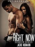 Right Now (The Seduced Series Book 1)