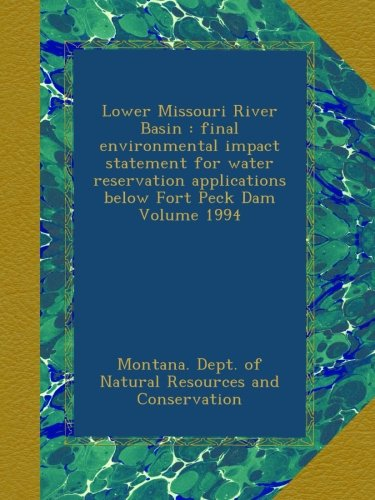 Lower Missouri River Basin : final environmental impact statement for water reservation applications below Fort Peck Dam Volume 1994