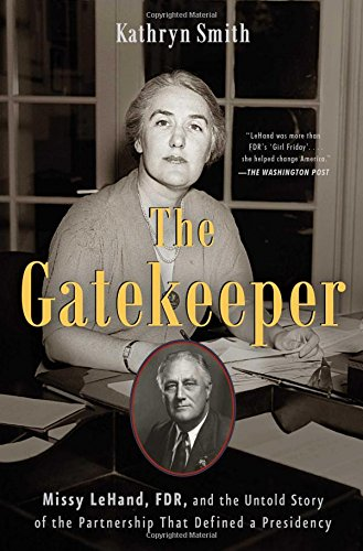 (The Gatekeeper: Missy LeHand, FDR, and the Untold Story of the Partnership That Defined a)