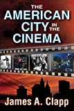 The American City in the Cinema, James A. Clapp, 1412851483
