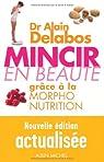 Mincir en beauté grâce à la morpho-nutrition EDITION 2013 par Delabos