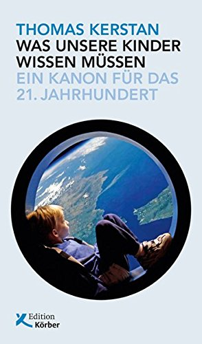 Was unsere Kinder wissen müssen: Ein Kanon für das 21. Jahrhundert Gebundenes Buch – 27. August 2018 Thomas Kerstan Edition Körber 3896842633 Bildung / Bildungsmanagement