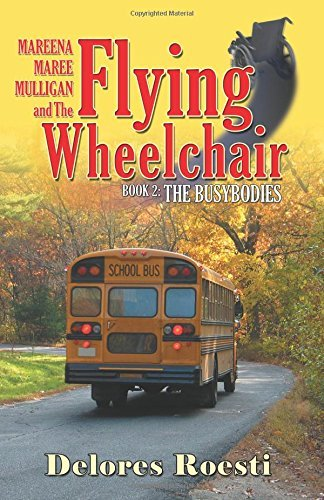Mareena Maree Mulligan and the Flying Wheelchair: Book 2: The Busybodies by Delores Roesti ()
