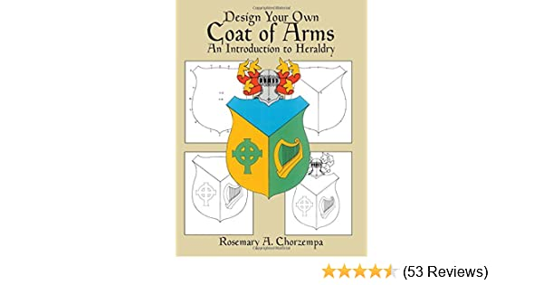 Design Your Own Coat Of Arms An Introduction To Heraldry Dover Children S Activity Books Chorzempa Rosemary A 9780486249933 Amazon Com Books