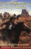 Twelve Travelers, Twenty Horses by Harriette Gillem Robinet front cover