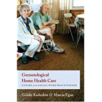 Gerontological Home Health Care – A Guide for the Social Work Practitioner