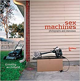 Sex Machines: Photographs and Interviews: Amazon.es: Timothy Archibald: Libros en idiomas extranjeros
