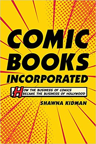 cover image, Comic Books Incorporated: How the Business of Comics Became the Business of Hollywood