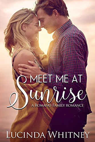 Meet Me At Sunrise (Romano Family Book 2) by [Whitney, Lucinda]