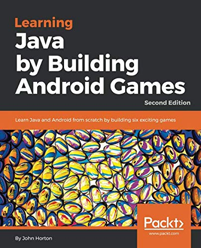 Learning Java by Building Android Games: Learn Java and Android from scratch by building six exciting games, 2nd Edition (Games Android Programming)