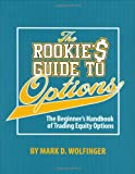 The Rookie's Guide to Options, Mark D. Wolfinger, 193435404X